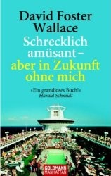 David Foster Wallace - Schrecklich amsant - aber in Zukunft ohne mich